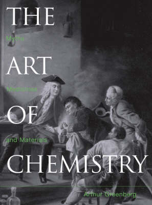 The Art of Chemistry: Myths, Medicines and Materials (Hardback)