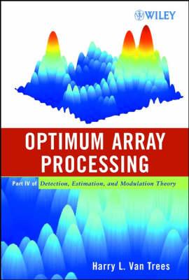 Optimum Array Processing: Part IV of Detection, Estimation, and Modulation Theory (Hardback)