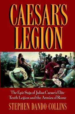 Caesar's Legion: The Epic Saga of Julius Caesar's Elite Tenth Legion and the Armies of Rome (Hardback)