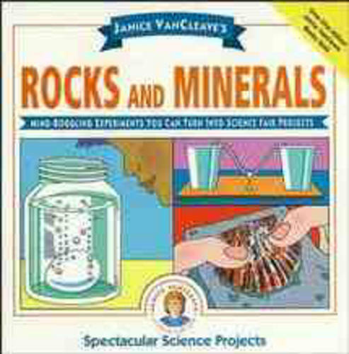 Janice VanCleave's Rocks and Minerals: Mind-Boggling Experiments You Can Turn Into Science Fair Projects - Spectacular Science Project (Paperback)
