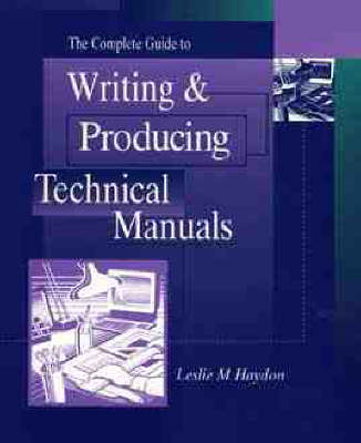 The Complete Guide to Writing & Producing Technical Manuals (Paperback)