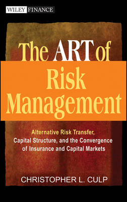 The ART of Risk Management: Alternative Risk Transfer, Capital Structure, and the Convergence of Insurance and Capital Markets - Wiley Finance (Hardback)