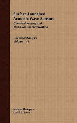 Surface-Launched Acoustic Wave Sensors: Chemical Sensing and Thin-Film Characterization - Chemical Analysis: A Series of Monographs on Analytical Chemistry and Its Applications (Hardback)