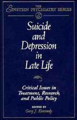 Suicide and Depression in Late Life: Critical Issues in Treatment, Research and Public Policy - Einstein Psychiatry Publication (Hardback)