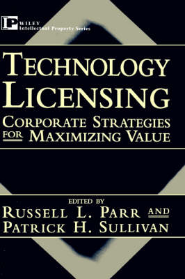 Technology Licensing: Corporate Strategies for Maximizing Value (Hardback)