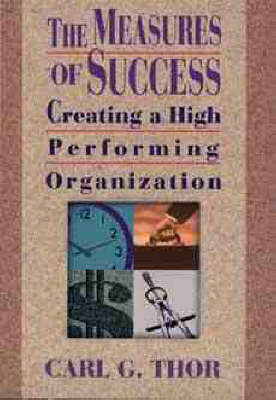The Measures of Success: Creating a High Performing Organization (Hardback)