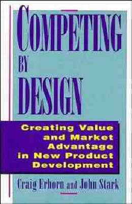 Competing by Design: Creating Value and Market Advantage in New Product Development (Hardback)