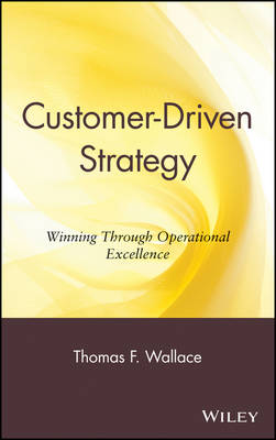 Customer Driven Strategy: Winning Through Operational Excellence (Hardback)
