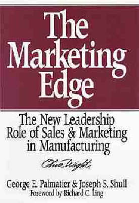 The Marketing Edge: The New Leadership Role of Sales and Marketing in Manufacturing (Hardback)