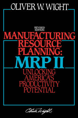 Manufacturing Resource Planning - MRP II: Unlocking America's Productivity Potential - Oliver Wight (Hardback)
