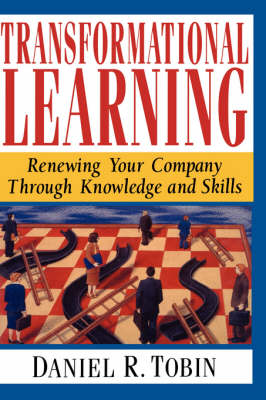 Transformational Learning: Renewing Your Company Through Knowledge and Skills (Hardback)