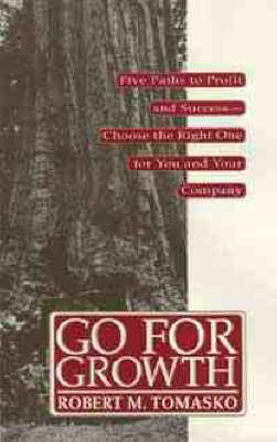 Go For Growth!: Five Paths to Profit and Success-Choose the Right One for You and Your Company (Hardback)