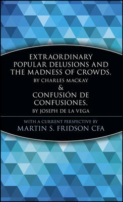 Extraordinary Popular Delusions and the Madness of Crowds & Confusion de Confusiones - A Marketplace Book (Hardback)