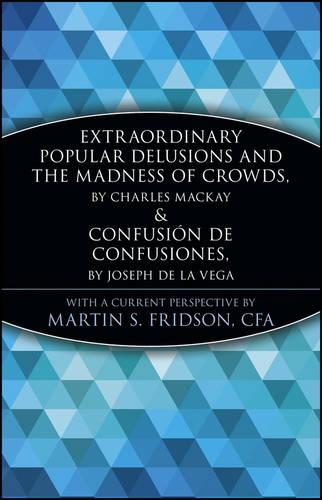 Extraordinary Popular Delusions and the Madness of Crowds and Confusion de Confusiones - A Marketplace Book (Paperback)