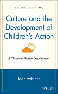 Culture and the Development of Children's Action: A Theory of Human Development (Hardback)