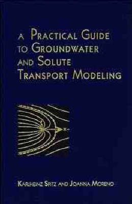 A Practical Guide to Groundwater and Solute Transport Modelling (Hardback)