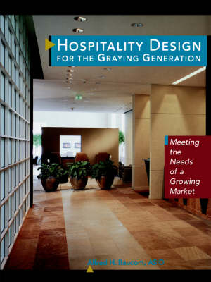 Hospitality Design for the Graying Generation: Meeting the Needs of a Growing Market - Wiley Series in Healthcare and Senior Living Design (Paperback)