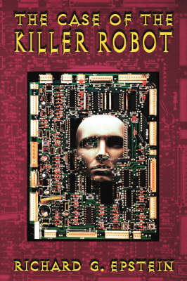 The Case of the Killer Robot: Stories about the Professional, Ethical, and Societal Dimensions of Computing (Paperback)