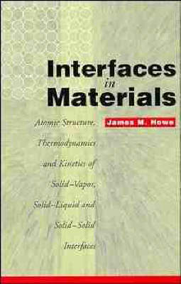 Interfaces in Materials: Atomic Structure, Thermodynamics and Kinetics of Solid-Vapor, Solid-Liquid and Solid-Solid Interfaces (Hardback)