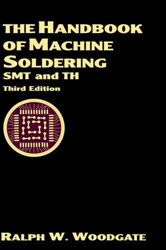 The Handbook of Machine Soldering, SMT and TH (Hardback)