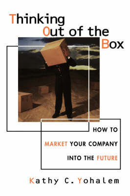 Thinking Out of the Box: How to Market Your Company into the Future (Hardback)