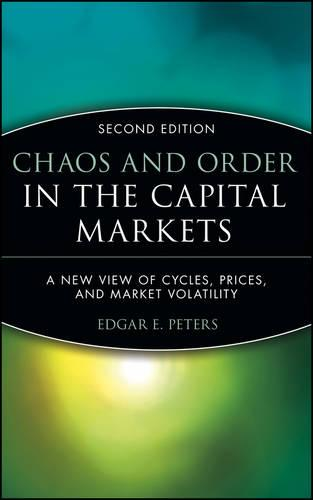 Chaos and Order in the Capital Markets: A New View of Cycles, Prices, and Market Volatility (Hardback)