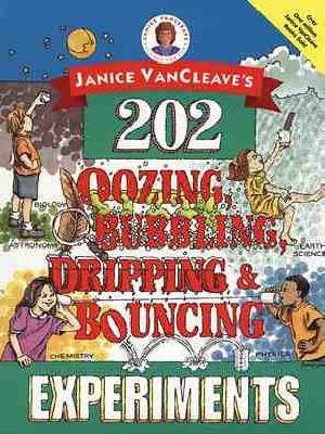 Janice VanCleave's 202 Oozing, Bubbling, Dripping, and Bouncing Experiments (Paperback)