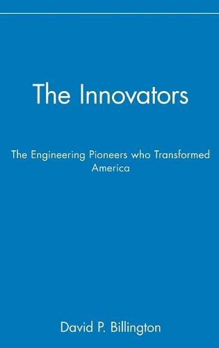 The Innovators: The Engineering Pioneers Who Transformed America (Hardback)