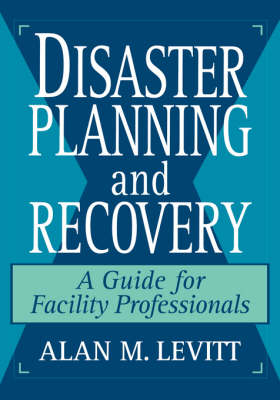 Disaster Planning and Recovery: A Guide for Facility Professionals (Hardback)
