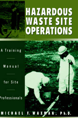 Hazardous Waste Site Operations: A Training Manual for Site Professionals (Hardback)