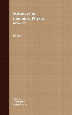 Advances in Chemical Physics: Vol.92 - Advances in Chemical Physics v. 92 (Hardback)