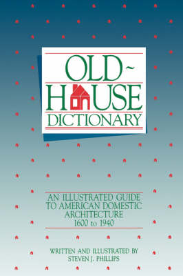 The Old House Dictionary: An Illustrated Guide to American Domestic Architecture 1600-1940 (Paperback)