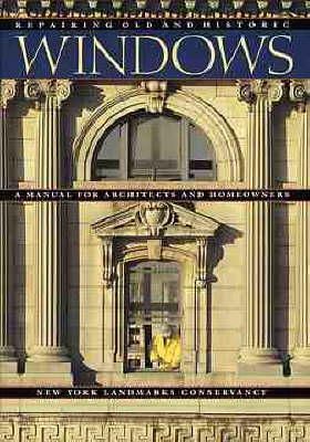 Repairing Old and Historic Windows: A Manual for Architects and Homeowners (Paperback)