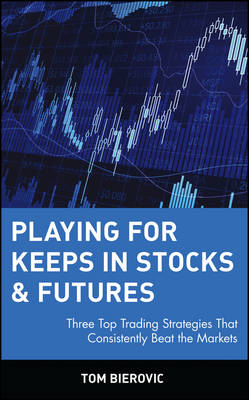 Playing for Keeps in Stocks and Futures: Three Top Trading Strategies That Consistently Beat the Markets - Wiley Trading Advantage Series (Hardback)