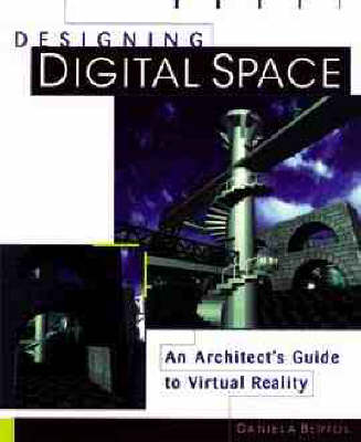 Designing Digital Space: An Architect's Guide to Virtual Reality (Paperback)