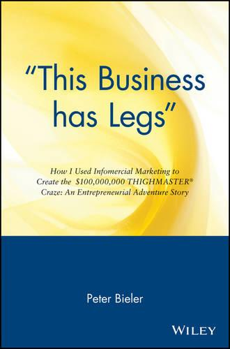 """This Business has Legs"": How I Used Infomercial Marketing to Create the $100,000,000 Thighmaster Craze: An Entrepreneurial Adventure Story (Paperback)"
