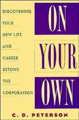 On Your Own: Discovering Your New Life and Career Beyond the Corporation (Paperback)