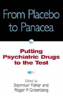 From Placebo to Panacea: Putting Psychiatric Drugs to the Test (Hardback)