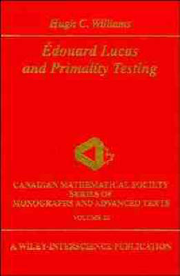 Edouard Lucas and Primality Testing - Wiley-Interscience and Canadian Mathematics Series of Monographs and Texts (Hardback)