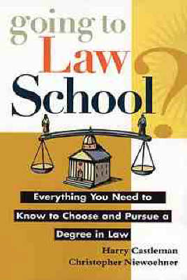 Going to Law School?: Everything You Need to Know to Choose and Pursue a Degree in Law (Paperback)