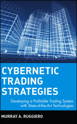 Cybernetic Trading Strategies: Developing a Profitable Trading System with State-of-the-Art Technologies - Wiley Finance (Hardback)