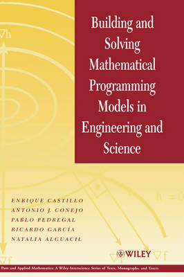 Building and Solving Mathematical Programming Models in Engineering and Science (Hardback)