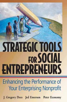 Strategic Tools for Social Entrepreneurs: Enhancing the Performance of Your Enterprising Nonprofit - Wiley Nonprofit Law, Finance and Management Series (Hardback)