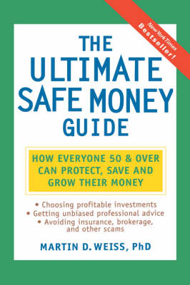 The Ultimate Safe Money Guide: How Everyone 50 and Over Can Protect, Save, and Grow Their Money (Hardback)