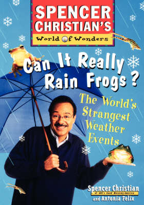 Can it Really Rain Frogs?: The World's Strangest Weather Events - Spencer Christians World of Wonders (Paperback)