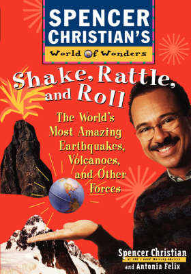 Shake, Rattle and Roll: The World's Most Amazing Volcanoes, Earthquakes and Other Forces - Spencer Christian's World of Wonders (Paperback)