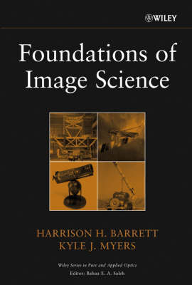 Foundations of Image Science - Wiley Series in Pure and Applied Optics (Hardback)