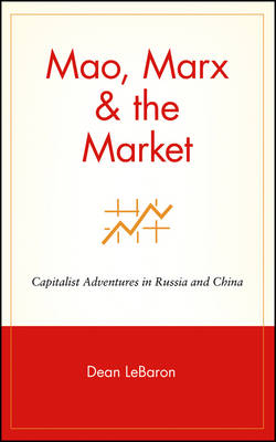Mao, Marx, and the Market: Capitalist Adventures in Russia and China (Hardback)