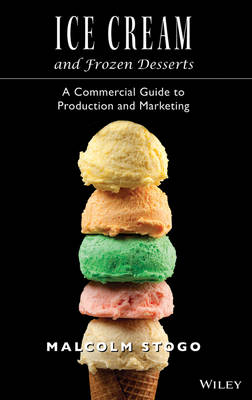 Ice Cream and Frozen Deserts: A Commercial Guide to Production and Marketing (Hardback)