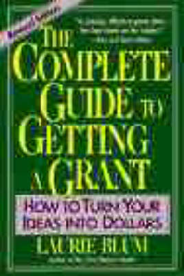 The Complete Guide to Getting a Grant: How to Turn Your Ideas Into Dollars (Paperback)